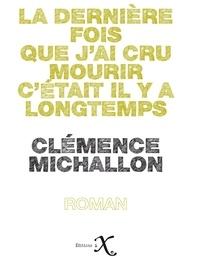 Clémence Michallon - La dernière fois que j'ai cru mourir c'était il y a longtemps.