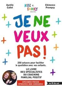 Clémence Prompsy et Aurélie Callet - Je ne veux pas ! - 250 astuces pour faciliter le quotidien avec vos enfants.