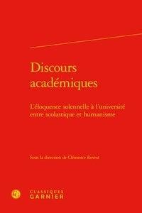 Clémence Revest - Discours académiques - L'éloquence solennelle à l'université entre scolastique et humanisme.