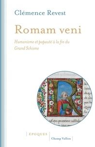 Clémence Revest - Romam veni - Humanisme et papauté à la fin du Grand Schisme.