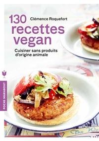 Clémence Roquefort - 130 recettes vegan.