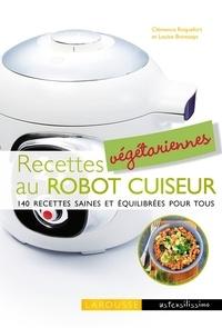 Clémence Roquefort et Louise Browaeys - Recettes végétariennes au robot cuiseur - 140 recettes saines et équilibrées pour tous.