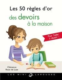 Clémence Roux de Luze - Les 50 règles d'or des devoirs à la maison.