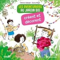 Clémence Sabbagh et Joanna Wiejak - Les aventuriers au jardin bio créent et décorent.