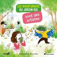 Clémence Sabbagh et Joanna Wiejak - Les aventuriers au jardin bio sont des artistes.
