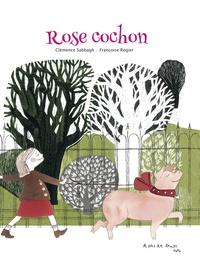 Clémence Sabbagh et Françoise Rogier - Rose cochon.