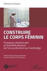 Clémence Schantz - Construire le corps féminin - Pratiques obstétricales et biomédicalisation de l'accouchement au Cambodge.