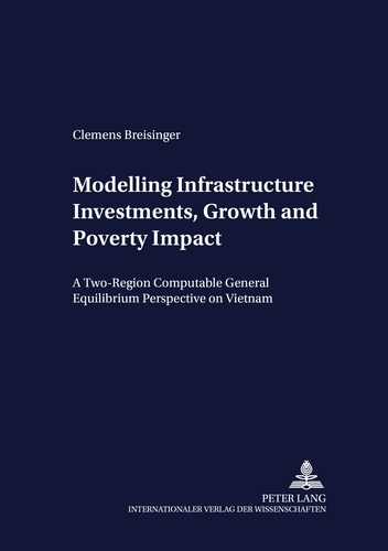 Clemens Breisinger - Modelling Infrastructure Investments, Growth and Poverty Impact - A Two-Region Computable General Equilibrium Perspective on Vietnam.