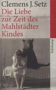 Clemens J. Setz - Die Liebe Zur Zeit Des Mahlstädter Kindes.