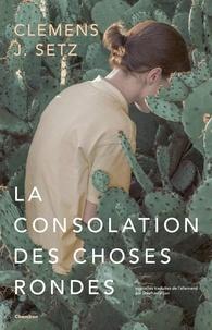 Clemens J. Setz - La consolation des choses rondes.