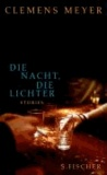 Clemens Meyer - Die Nacht, die Lichter - Stories.