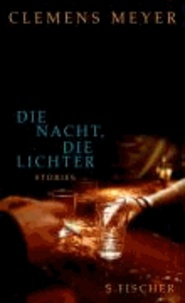 Clemens Meyer - Die Nacht, die Lichter - Stories.