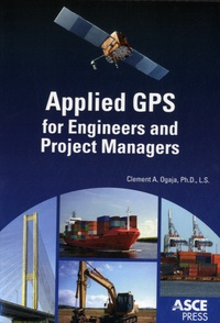 Clément A. Ogaja - Applied GPS for Engineers and Project Managers.