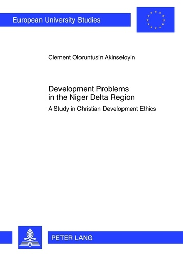 Clement Akinseloyin - Development Problems in the Niger Delta Region - A Study in Christian Development Ethics.