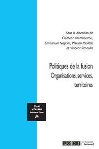 Clément Arambourou et Emmanuel Négrier - Politiques de la fusion - Organisation, services, territoires.