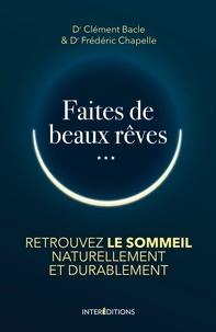 Clément Bacle et Frédéric Chapelle - Faites de beaux rêves - Retrouver le sommeil naturellement et durablement.