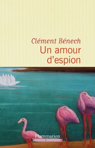 Clément Bénech - Un amour d'espion.