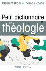 Clément Blanc et Thomas Poëtte - Petit dictionnaire de théologie.