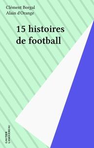 Clément Borgal et Alain d' Orange - 15 histoires de football.