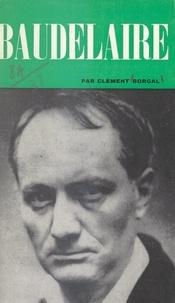 Clément Borgal et Dominique de Roux - Charles Baudelaire.