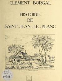 Clément Borgal - Histoire de Saint-Jean-le-Blanc.