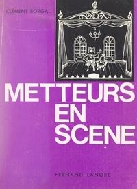 Clément Borgal - Metteurs en scène - Jacques Copeau, Louis Jouvet, Charles Dullin, Gaston Baty, Georges Pitoëff.