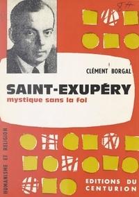 Clément Borgal - Saint-Exupéry, mystique sans la foi.