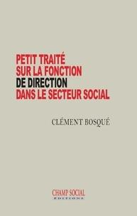 Clément Bosqué - Petit traité sur la fonction de direction dans le secteur social.