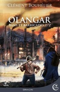 Clément Bouhélier - Olangar Tome 1 : Bans et barricades - Partie 1.