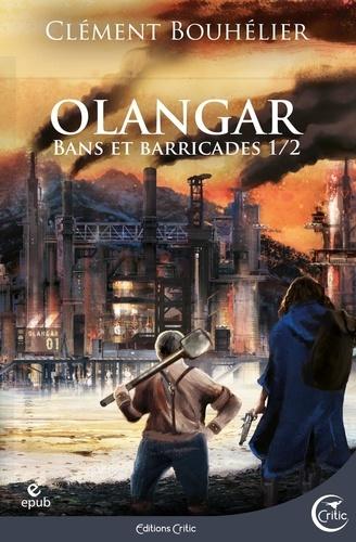 Clément Bouhélier - Olangar Tome 1 : Bans et barricades.