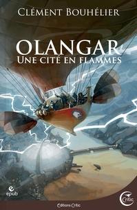 Clément Bouhélier - Olangar Tome 2 : Une cité en flammes.
