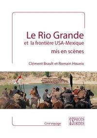 Clément Brault et Romain Houeix - Le Rio Grande et la frontière USA-Mexique mis en scène.