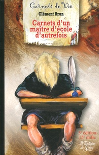 Clément Brun - Trois plumes au chapeau - Les carnets d'un maître d'école d'autrefois.