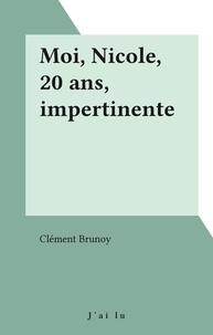 Clément Brunoy - Moi, Nicole, 20 ans, impertinente.