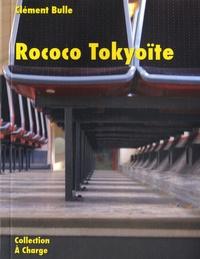 Clément Bulle - Rococo Tokyoïte.