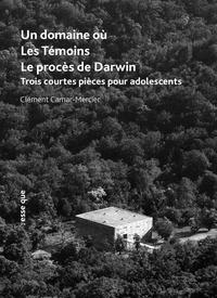 Clément Camar-Mercier - Un domaine où / Les Témoins / Le procès de Darwin.