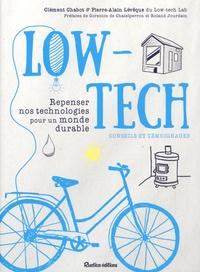 Clément Chabot et Pierre-Alain Lévêque - Low-tech - Repenser nos technologies pour un monde durable. Conseils et témoignages.