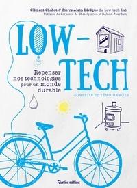 Clément Chabot et Pierre-Alain Lévêque - Low-tech - Repenser nos technologies pour un monde durable - Conseils et témoignages.