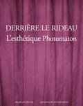 Clément Chéroux et Sam Stourdzé - Derrière le rideau - L'esthétique Photomaton.