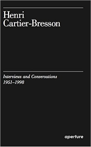 Clément Chéroux - Henri Cartier-Bresson - Interviews and Conversations, 1951-1998.