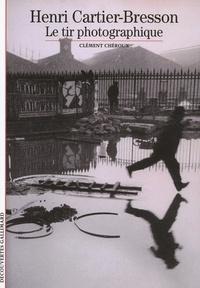 Clément Chéroux - Henri Cartier-Bresson - Le tir photographique.