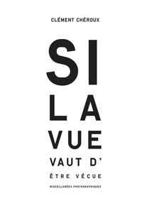 Clément Chéroux - Si la vue vaut d'être vécue - Miscellanées photographiques.