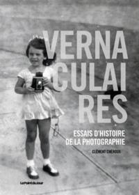 Clément Chéroux - Vernaculaires - Essais d'histoire de la photographie.