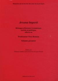 Clément Chillet et Cyril Courrier - Arcana Imperii - Mélanges d'histoire économique, sociale et politique, offerts au Professeur Yves Roman, volume 1.