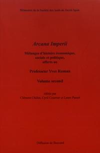 Clément Chillet et Cyril Courrier - Arcana Imperii - Mélanges d'histoire économique, sociale et politique, offerts au Professeur Yves Roman, volume 2.
