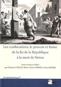 Clément Chillet et Marie-Claire Ferriès - Les confiscations, le pouvoir et Rome, de la fin de la République à la mort de Néron.
