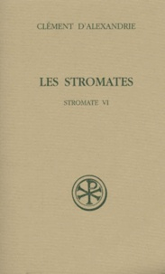 Clément d'Alexandrie et Patrick Descourtieux - Les Stromates - Stromate VI.