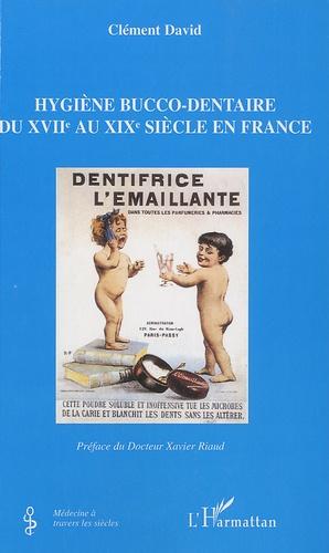 Clément David - Hygiène bucco-dentaire du XVIIe au XIXe siècle en France.