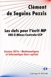 Clément de Seguins Pazzis et Cyrille Hériveaux - Les clefs pour l'écrit MP - Mathématiques et informatique hors option.
