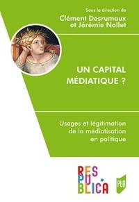 Clément Desrumaux et Jérémie Nollet - Un capital médiatique ? - Usages et légitimation de la médiatisation en politique.